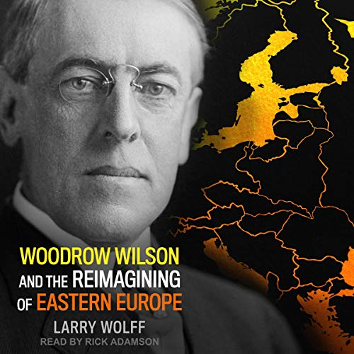 Woodrow Wilson and the Reimagining of Eastern Europe cover art