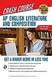 AP® English Literature & Composition Crash Course, Book + Online : Get a Higher Score in Less Time (Advanced Placement (AP) Crash Course