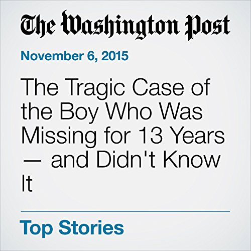 The Tragic Case of the Boy Who Was Missing for 13 Years — and Didn't Know It cover art