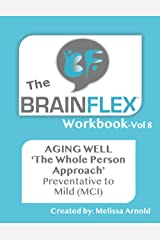 The BrainFlex Workbook: Aging Well-The 'Whole Person Approach' ~ Stage: Preventative to Mild Paperback