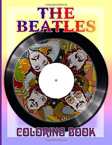 The Beatles Coloring Book: Coloring Books For Adults, Tweens (Many Pages Bring Happiness)