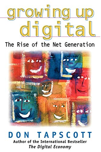 Tapscott, D: Growing Up Digital: The Rise of the Net Generat: The Rise of the Net Generation (Oracle Press Series)