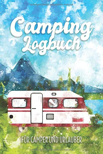 Camping Logbuch - Für Camper Und Urlauber: Wohnwagen Reisetagebuch - Camper Wohnmobil Reise Buch - Reisemobil Tagebuch - Caravan Notizbuch Motiv: Aquarell Wohnwagen