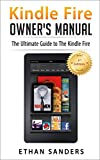 Kindle Fire: Owner's Manual: Ultimate Guide to the Kindle Fire, Beginner's User Guide (User Guide, How to, Hints, Tips and Tricks)