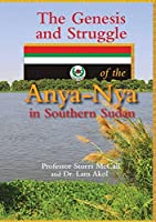 The Genesis and Struggle: of the Anya-Nya in Southern Sudan