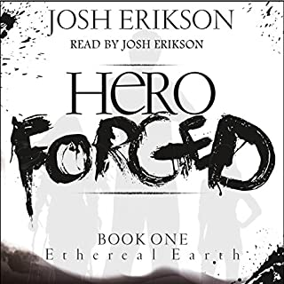 Hero Forged     Ethereal Earth, Book 1              By:                                                                                                                                 Josh Erikson                               Narrated by:                                                                                                                                 Josh Erikson                      Length: 14 hrs and 49 mins     1,287 ratings     Overall 4.6