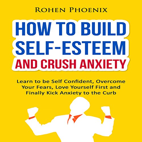 How to Build Self-Esteem and Crush Anxiety audiobook cover art