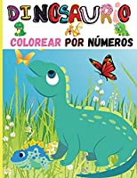 Dinosaurio Colorear Por Números: Libro de coloreado y actividades para preescolares, niños y niñas - Colorear por números con un diseño adorable - Cómo dibujar dinosaurios; Libro de dibujos y actividades para niños