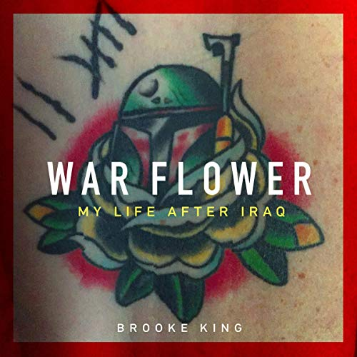 War Flower     My Life After Iraq              Written by:                                                                                                                                 Brooke King                               Narrated by:                                                                                                                                 Christine Lakin                      Length: 9 hrs and 20 mins     1 rating     Overall 4.0