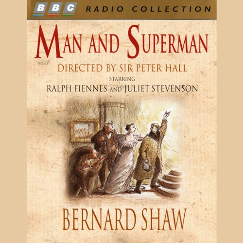 Man and Superman                   By:                                                                                                                                 George Bernard Shaw                               Narrated by:                                                                                                                                 Judi Dench,                                                                                        Ralph Fiennes,                                                                                        Juliet Stevenson,                   and others                 Length: 4 hrs and 16 mins     23 ratings     Overall 4.4