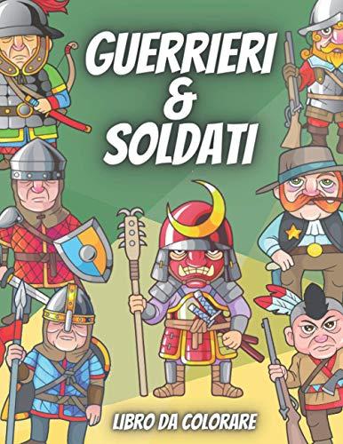 Guerrieri & Soldati Libro Da Colorare: Per Bambini Dai 4-8 Anni - 19 Pagine Da Colorare Di Disegni Straordinari Con Miniature Colorate Su Ogni Pagina