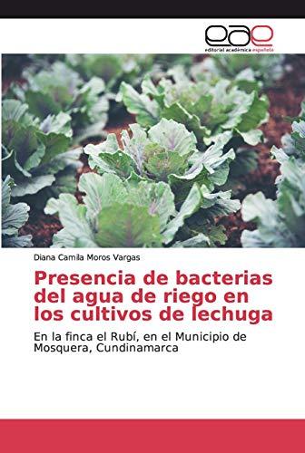 Presencia de bacterias del agua de riego en los cultivos de lechuga: En la finca el Rubí, en el Municipio de Mosquera, Cundinamarca