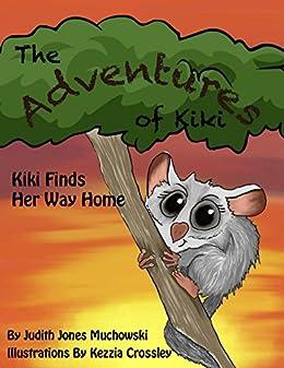 Adventures of Kiki: Kiki Finds Her Way Home by [Judith Muchowski, Kezzia Crossley]
