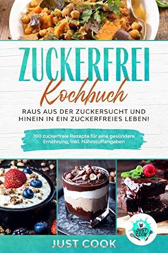 Zuckerfrei Kochbuch - Schluss mit Zucker | 100 leckere Rezepte für eine zuckerfreie Ernährung. + Info´s über Zucker!