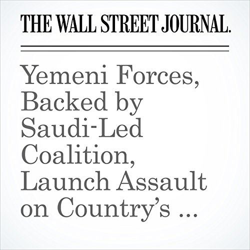 Yemeni Forces, Backed by Saudi-Led Coalition, Launch Assault on Country's Main Port copertina