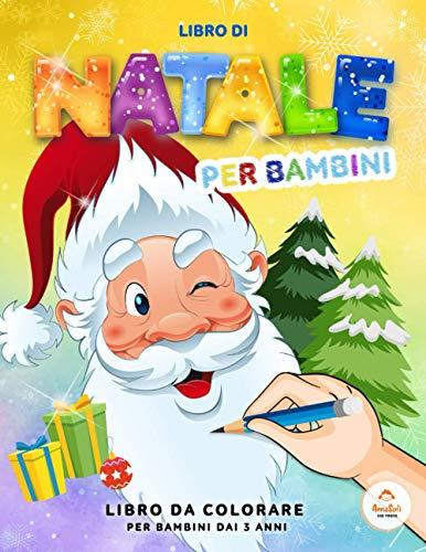 Libro di NATALE per bambini: Libro da colorare per bambni dai 3 anni: Natale Libro Da Colorare Per Bambini - Natale Regali Bambini - Libro Babbo Natale Bambini - Libri sul Natale per bambini