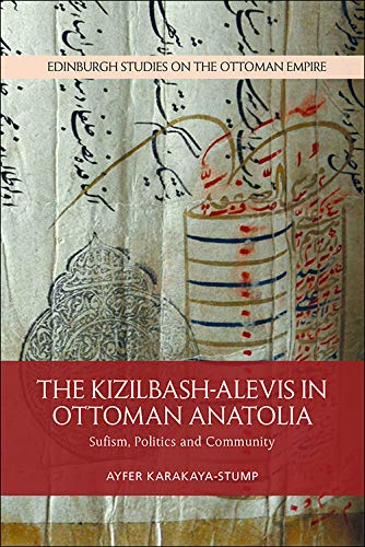 The Kizilbash-Alevis in Ottoman Anatolia: Sufism, Politics and Community (Edinburgh Studies on the Ottoman Empire)