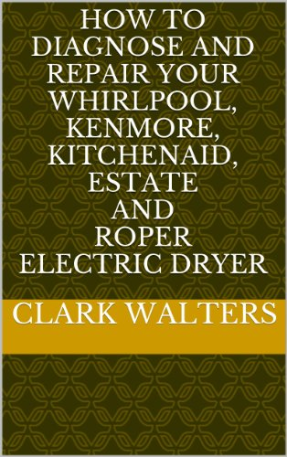 How to Diagnose and Repair your Whirlpool, Kenmore, Kitchenaid, Estate and Roper electric Dryer (English Edition)