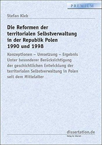 Die Reformen der territorialen Selbstverwaltung in der Republik Polen 1990 und 1998: Konzeptionen – Umsetzung – Ergebnis. Unter besonderer ... seit dem Mittelalter (Dissertation Classic)
