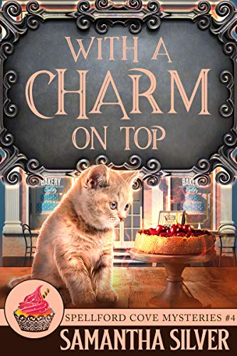 With a Charm on Top (Spellford Cove Mystery Book 4) by [Samantha Silver]