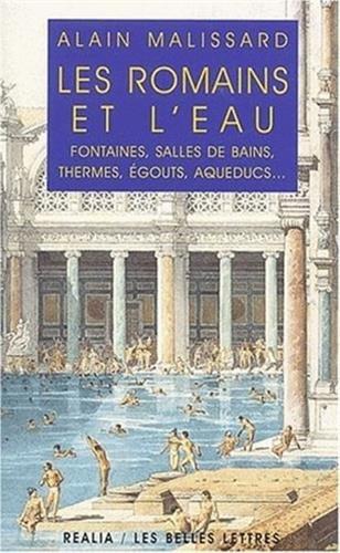 Les Romains et l'eau. Fontaines,...
