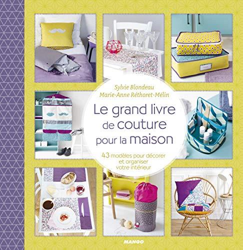 Le grand livre de couture pour la maison : 43 modèles pour décorer et organiser votre intérieur