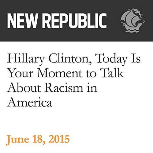 Hillary Clinton, Today Is Your Moment to Talk About Racism in America audiobook cover art