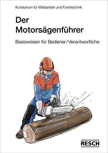 Der Motorsägenführer: Basiswissen für Bediener und Verantwortliche