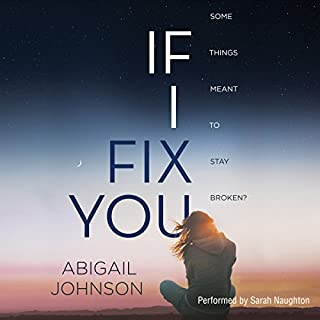 If I Fix You                   Written by:                                                                                                                                 Abigail Johnson                               Narrated by:                                                                                                                                 Sarah Naughton                      Length: 7 hrs and 48 mins     Not rated yet     Overall 0.0