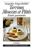 Terrines, mousses et pâtés : Entrées gourmandes (Archives gourmandes)