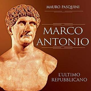 Marco Antonio: L'ultimo repubblicano                   Di:                                                                                                                                 Mauro Pasquini                               Letto da:                                                                                                                                 Saverio Mazzoni                      Durata:  1 ora e 9 min     10 recensioni     Totali 4,8