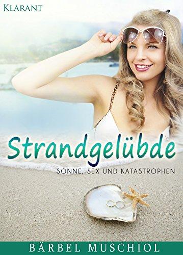 Strandgelübde. Sonne, Sex und Katastrophen! von [Muschiol, Bärbel]