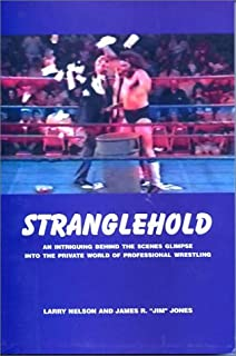 Stranglehold : An Intriguing Behind The Scenes Glimpse Into The Private World Of Professional Wrestling