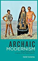 Archaic Modernism: Queer Poetics in the Cinema of Pier Paolo Pasolini (Queer Screens)