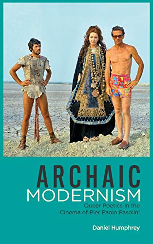 Archaic Modernism: Queer Poetics in the Cinema of Pier Paolo Pasolini