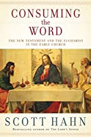 Consuming the Word: The New Testament and the Eucharist in the Early Church