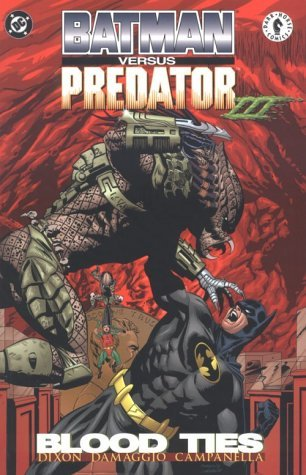 Batman Vs.Predator III Blood Ties by Chuck Dixon (June 01,1998)