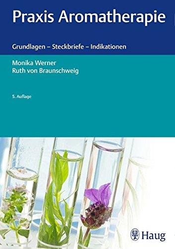 Werner, Monika<br />Praxis Aromatherapie: Grundlagen - Steckbriefe - Indikationen