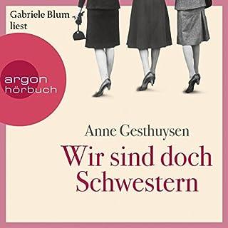 Wir sind doch Schwestern                   Autor:                                                                                                                                 Anne Gesthuysen                               Sprecher:                                                                                                                                 Gabriele Blum                      Spieldauer: 7 Std. und 5 Min.     127 Bewertungen     Gesamt 4,3