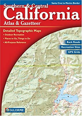 Southern & Central California Atlas & Gazetteer: Detailed Topographic Maps, Back Roads, Outdoor Recreation, GPS Grids