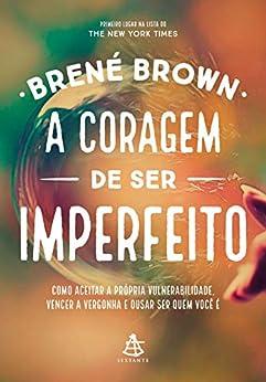 A coragem de ser imperfeito por [Brené Brown]