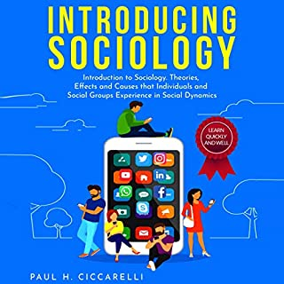 Introducing Sociology     Introduction to Sociology. Theories, Effects and Causes that Individuals and Social Groups Experience in Social Dynamics.              By:                                                                                                                                 Paul H. Ciccarelli                               Narrated by:                                                                                                                                 Cliff Weldon                      Length: 3 hrs and 9 mins     16 ratings     Overall 5.0