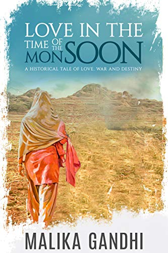 Love in the Time of the Monsoon: dynamic lives in war and love by [Malika Gandhi]