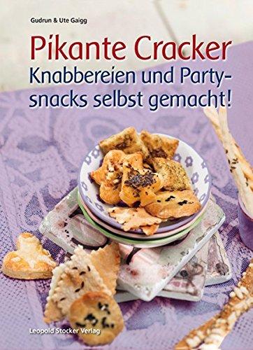 Pikante Cracker: Knabbereien und Partysnacks selbst gemacht!
