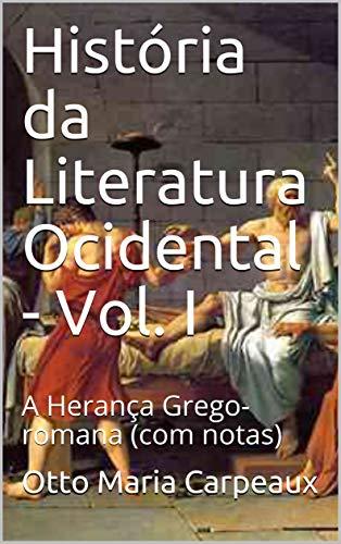 História da Literatura Ocidental - Vol. I: A Herança Grego-romana (com notas)