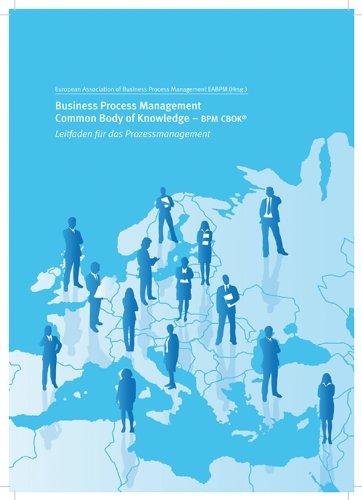 Business Process Management Common Body of Knowledge - BPM CBOK: Leitfaden für das Prozessmanagement herausgegeben von der EABPM (European Association of Business Process Management)