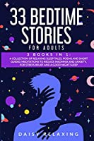 33 Bedtime Stories for Adults: 3 BOOKS in 1: A Collection of Relaxing Sleep Tales, Poems and Short Guided Meditations to Reduce Insomnia and Anxiety, for Stress Relief and a Good Night Sleep