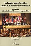 Les listes des groupes terroristes : l'approche du droit européen et international : L'organisation des Modjahedines du peuple d'Iran, conférence internationale des juristes, Paris, novembre 2004