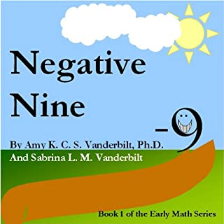 Negative Nine     Book 1 of the Early Math Series              By:                                                                                                                                 Amy K. C. S. Vanderbilt Ph.D.,                                                                                        Sabrina L. M. Vanderbilt                               Narrated by:                                                                                                                                 Amy K. C. S. Vanderbilt Ph.D.,                                                                                        Sabrina L. M. Vanderbilt                      Length: 8 mins     Not rated yet     Overall 0.0
