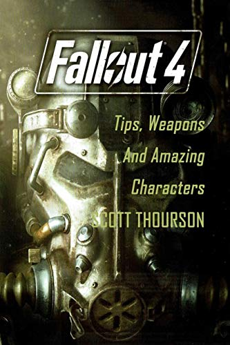 Fallout 4 : Tips, Weapons And Amazing Characters